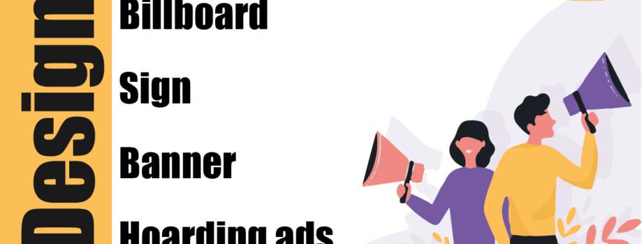 We Design Billboard/Sign/Banner/Hoarding Ads Designs